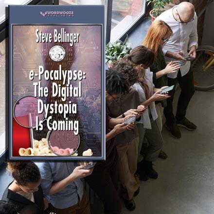 e-Pocalypse: The Digital Dystopia is Coming